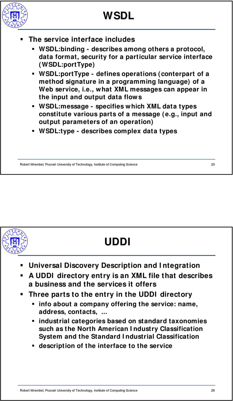 g., input and output parameters of an operation) WSDL:type - describes complex data types 25 UDDI Universal Discovery Description and Integration A UDDI directory entry is an XML file that describes