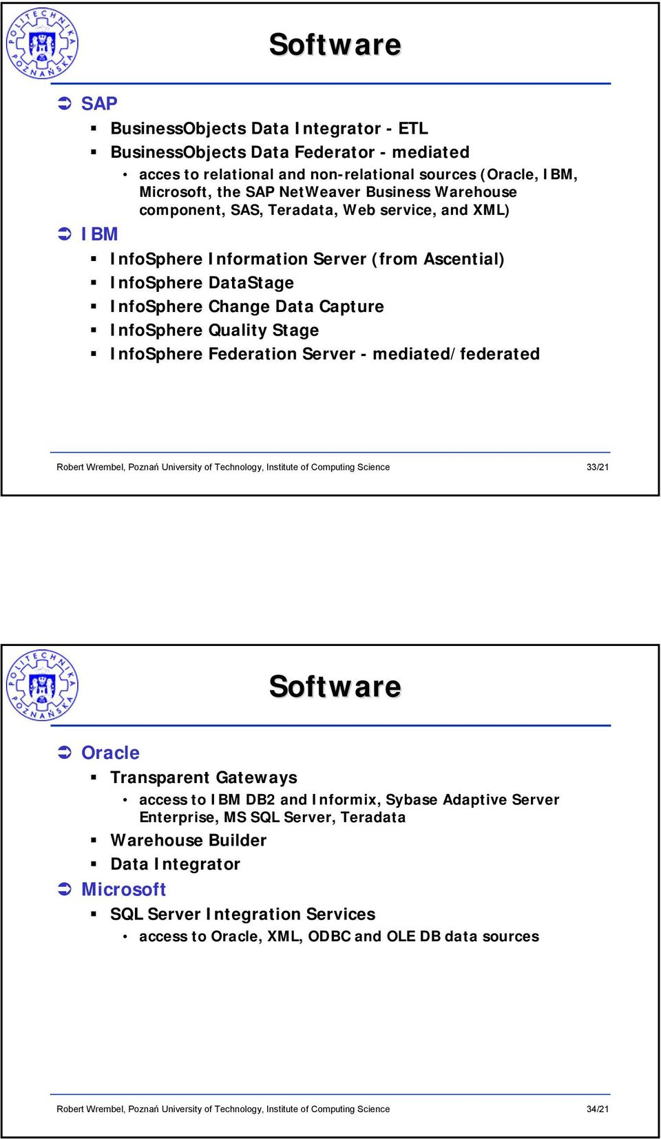 Capture InfoSphere Quality Stage InfoSphere Federation Server - mediated/federated 33/21 Software Oracle Transparent Gateways access to IBM DB2 and Informix, Sybase Adaptive