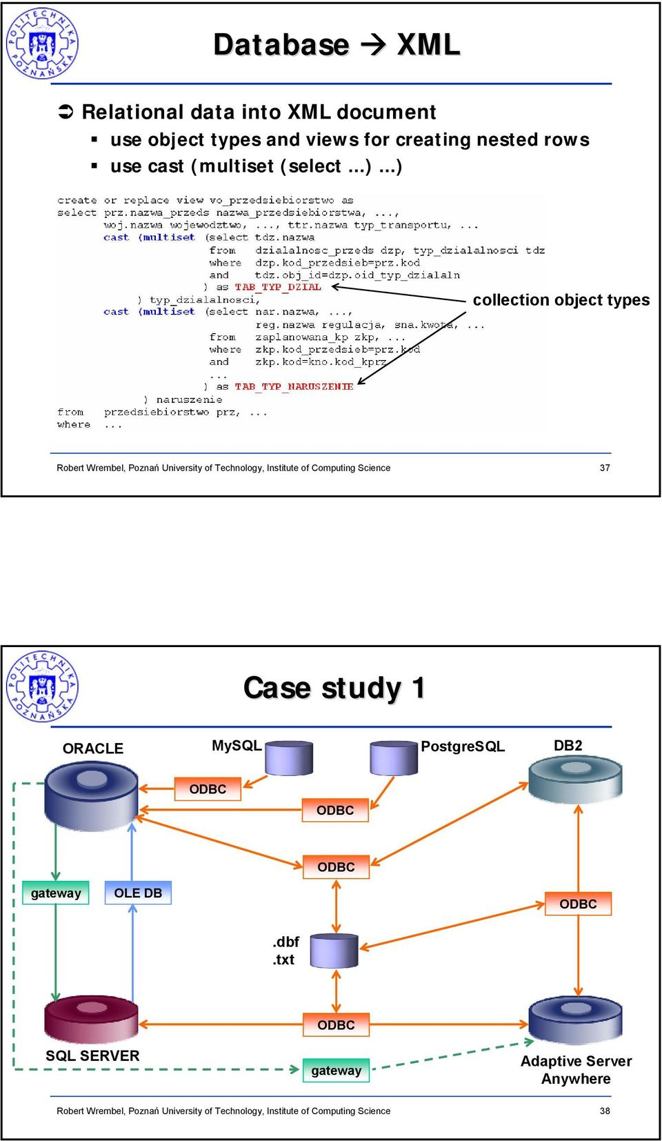 ..) collection object types 37 Case study 1 ORACLE MySQL PostgreSQL DB2