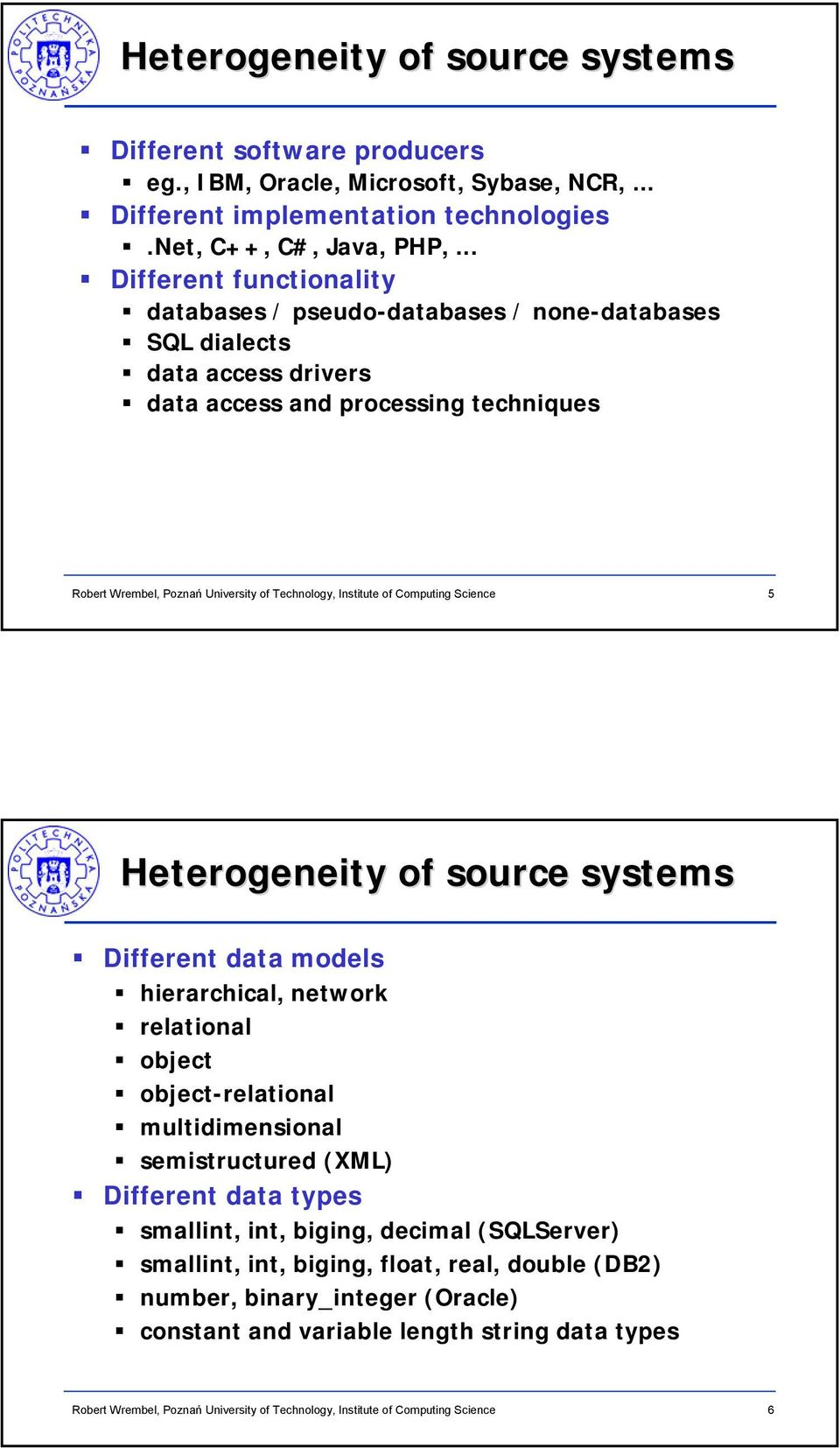 .. Different functionality databases / pseudo-databases / none-databases SQL dialects data access drivers data access and processing techniques 5 Heterogeneity of