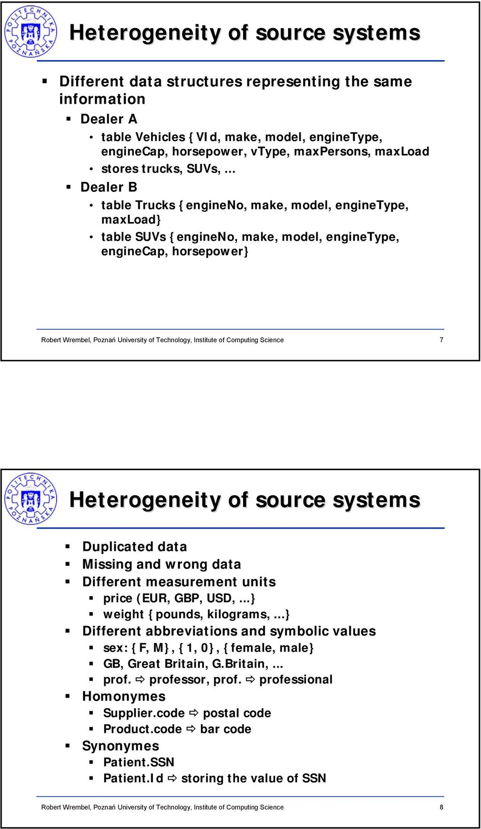 .. Dealer B table Trucks {engineno, make, model, enginetype, maxload} table SUVs {engineno, make, model, enginetype, enginecap, horsepower} 7 Heterogeneity of source systems Duplicated data