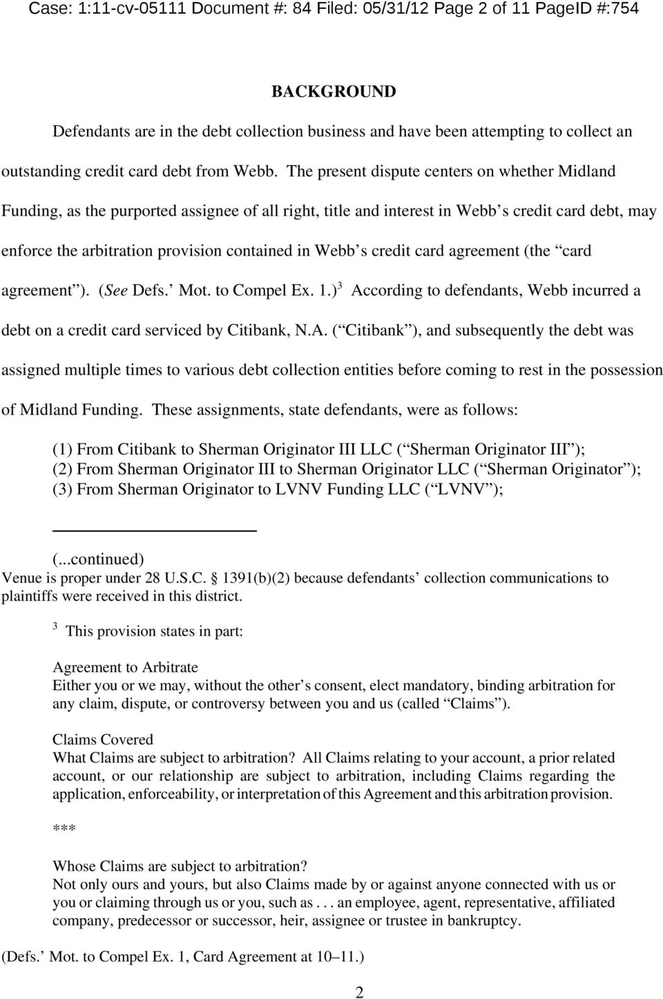 The present dispute centers on whether Midland Funding, as the purported assignee of all right, title and interest in Webb s credit card debt, may enforce the arbitration provision contained in Webb