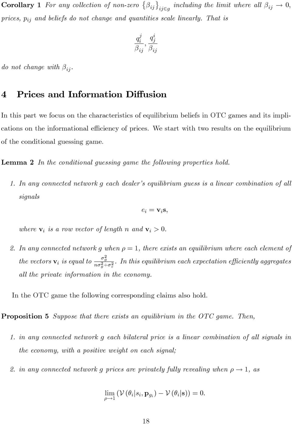 prices. We start with two results on the equilibrium of the conditional guessing game. Lemma 2 In the conditional guessing game the following properties hold. 1.