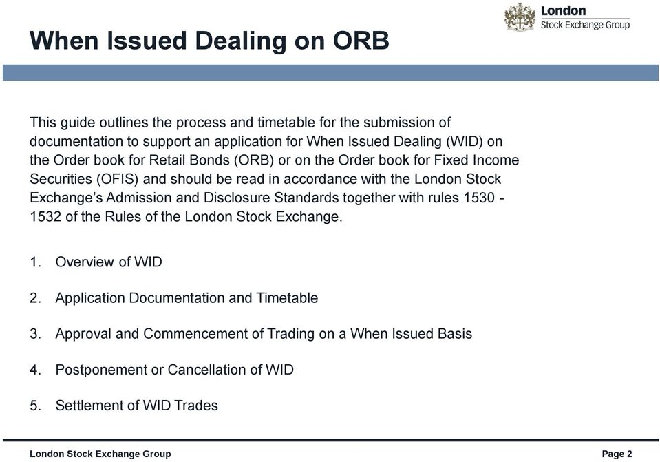 Admission and Disclosure Standards together with rules 1530-1532 of the Rules of the London Stock Exchange. 1. Overview of WID 2.