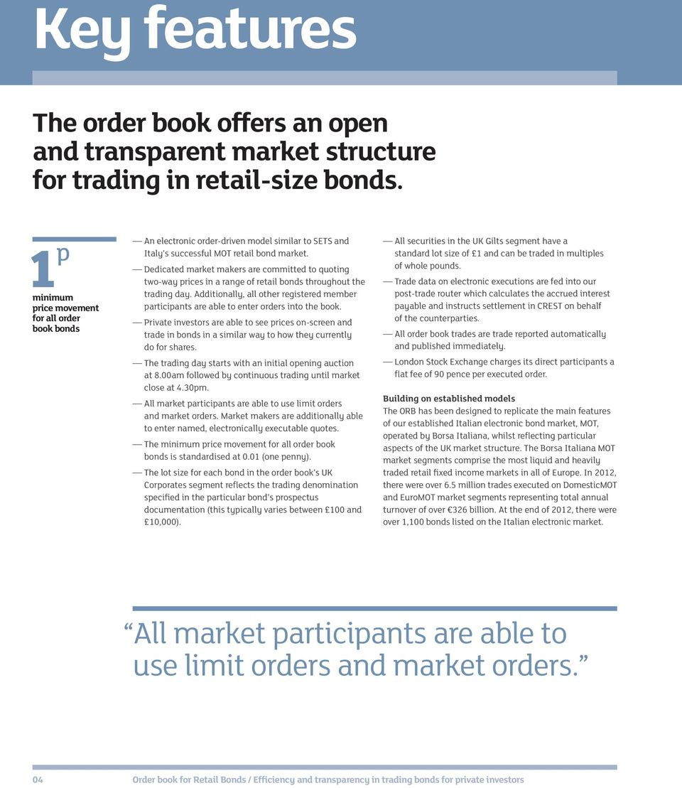 Dedicated market makers are committed to quoting two-way prices in a range of retail bonds throughout the trading day.