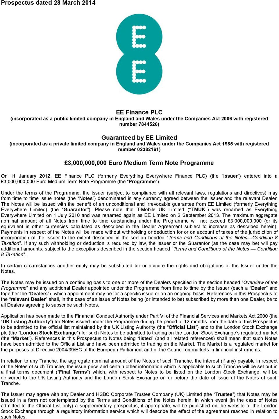 Finance PLC (formerly Everything Everywhere Finance PLC) (the Issuer ) entered into a 3,000,000,000 Euro Medium Term Note Programme (the Programme ).