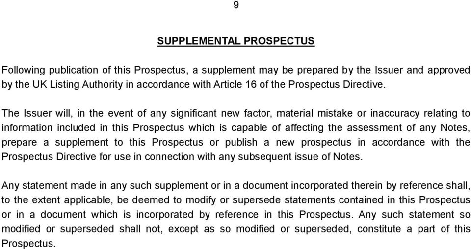 The Issuer will, in the event of any significant new factor, material mistake or inaccuracy relating to information included in this Prospectus which is capable of affecting the assessment of any