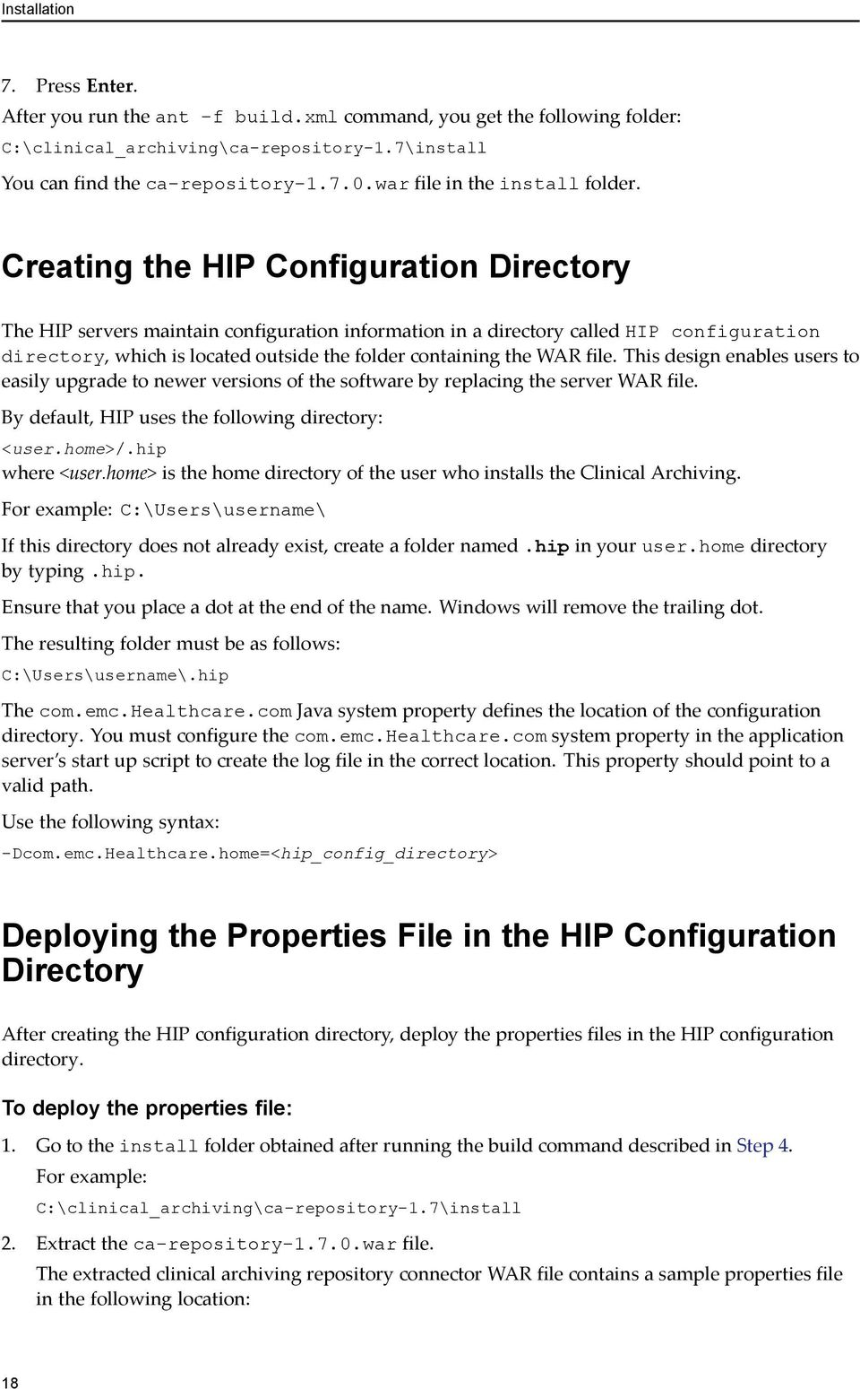 Creating the HIP Configuration Directory The HIP servers maintain configuration information in a directory called HIP configuration directory, which is located outside the folder containing the WAR