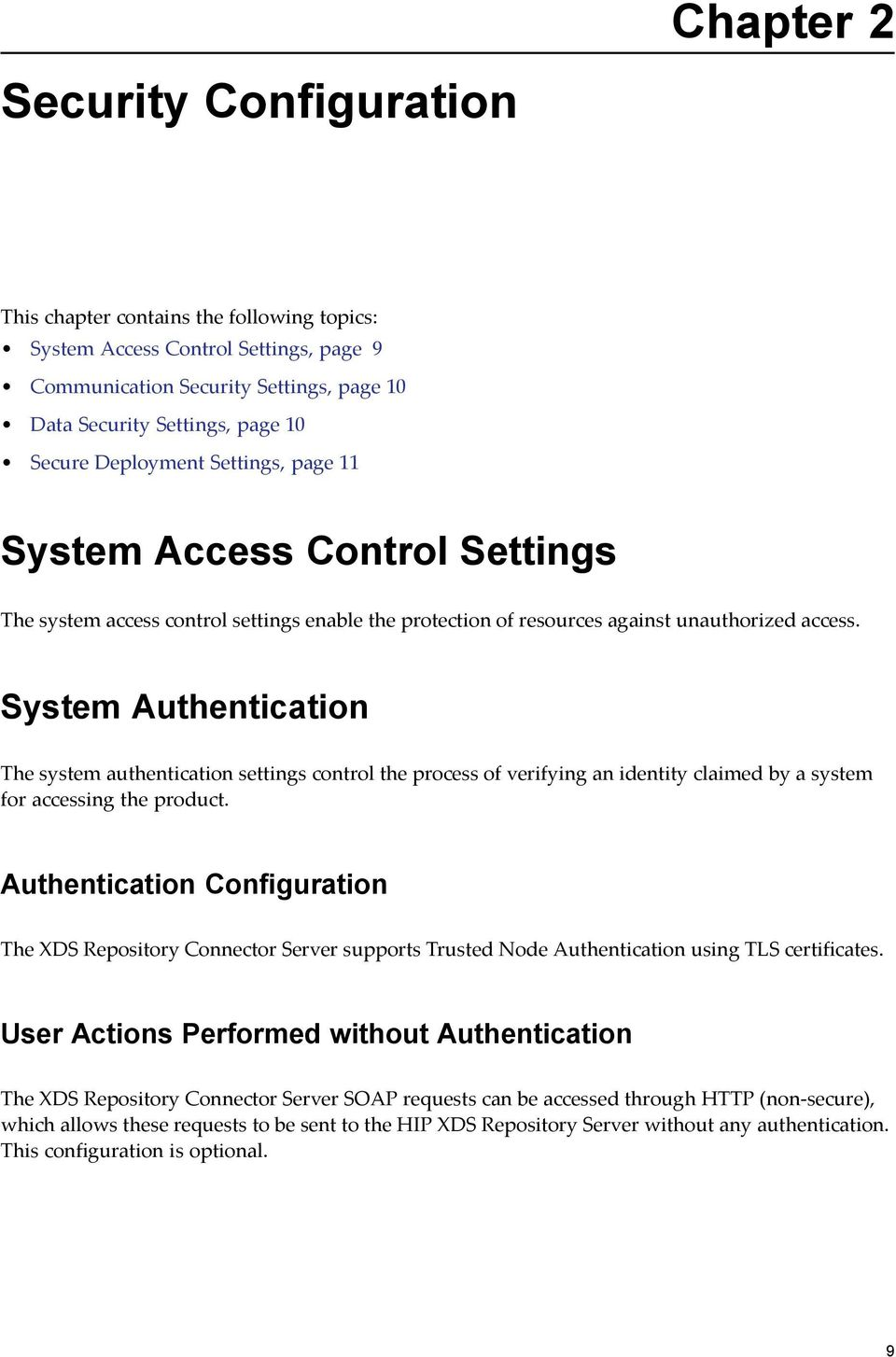 System Authentication The system authentication settings control the process of verifying an identity claimed by a system for accessing the product.