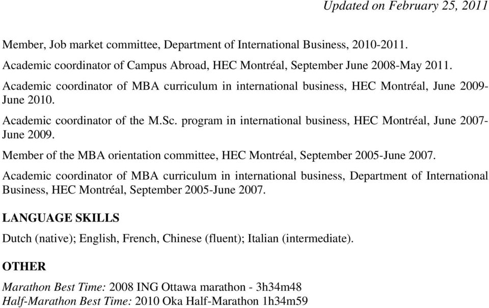 program in international business, HEC Montréal, June 2007- June 2009. Member of the MBA orientation committee, HEC Montréal, September 2005-June 2007.