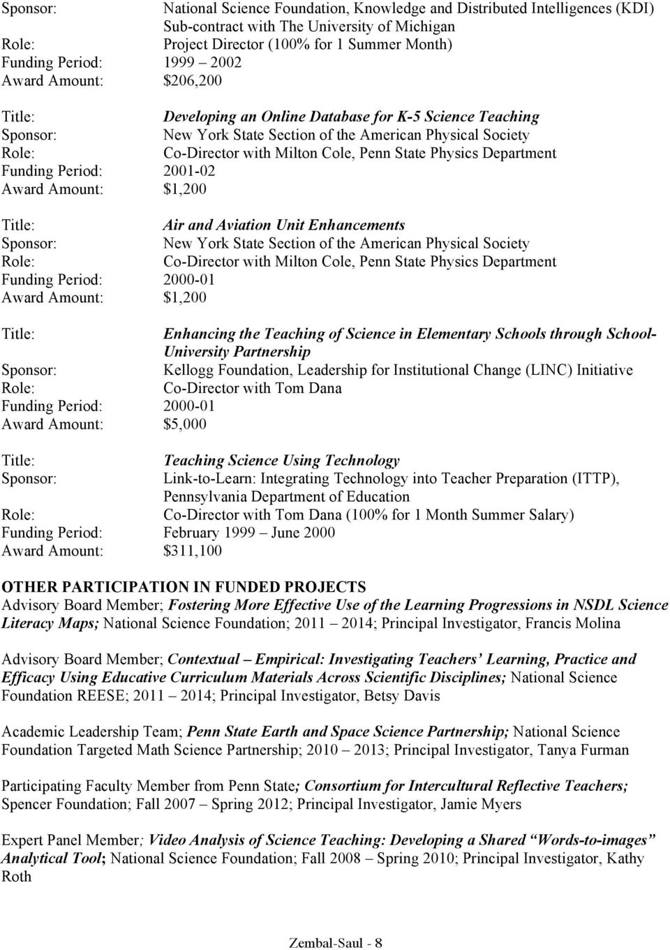 Period: 2001-02 Award Amount: $1,200 Air and Aviation Unit Enhancements New York State Section of the American Physical Society Co-Director with Milton Cole, Penn State Physics Department Funding