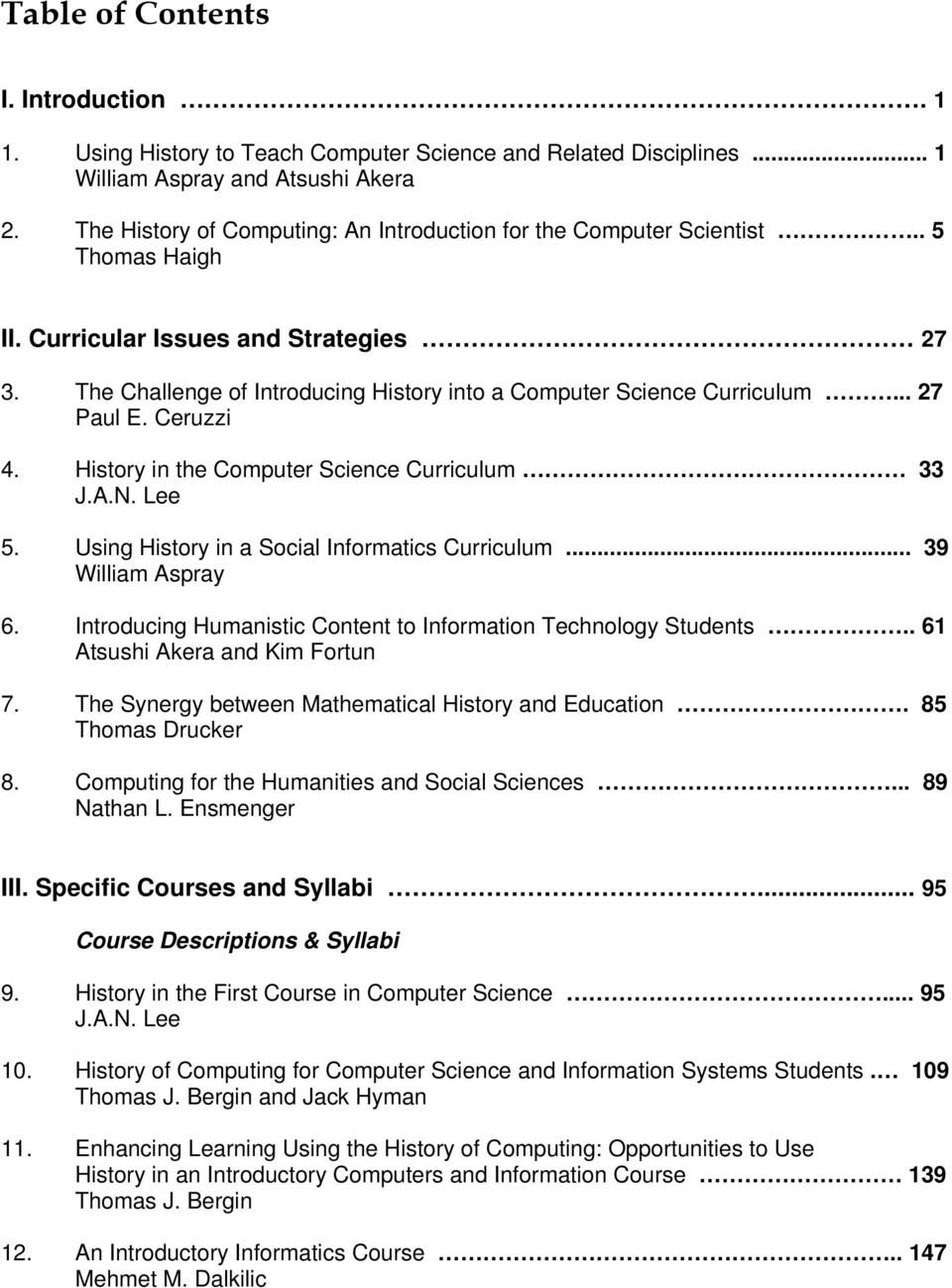 The Challenge of Introducing History into a Computer Science Curriculum... 27 Paul E. Ceruzzi 4. History in the Computer Science Curriculum 33 J.A.N. Lee 5.