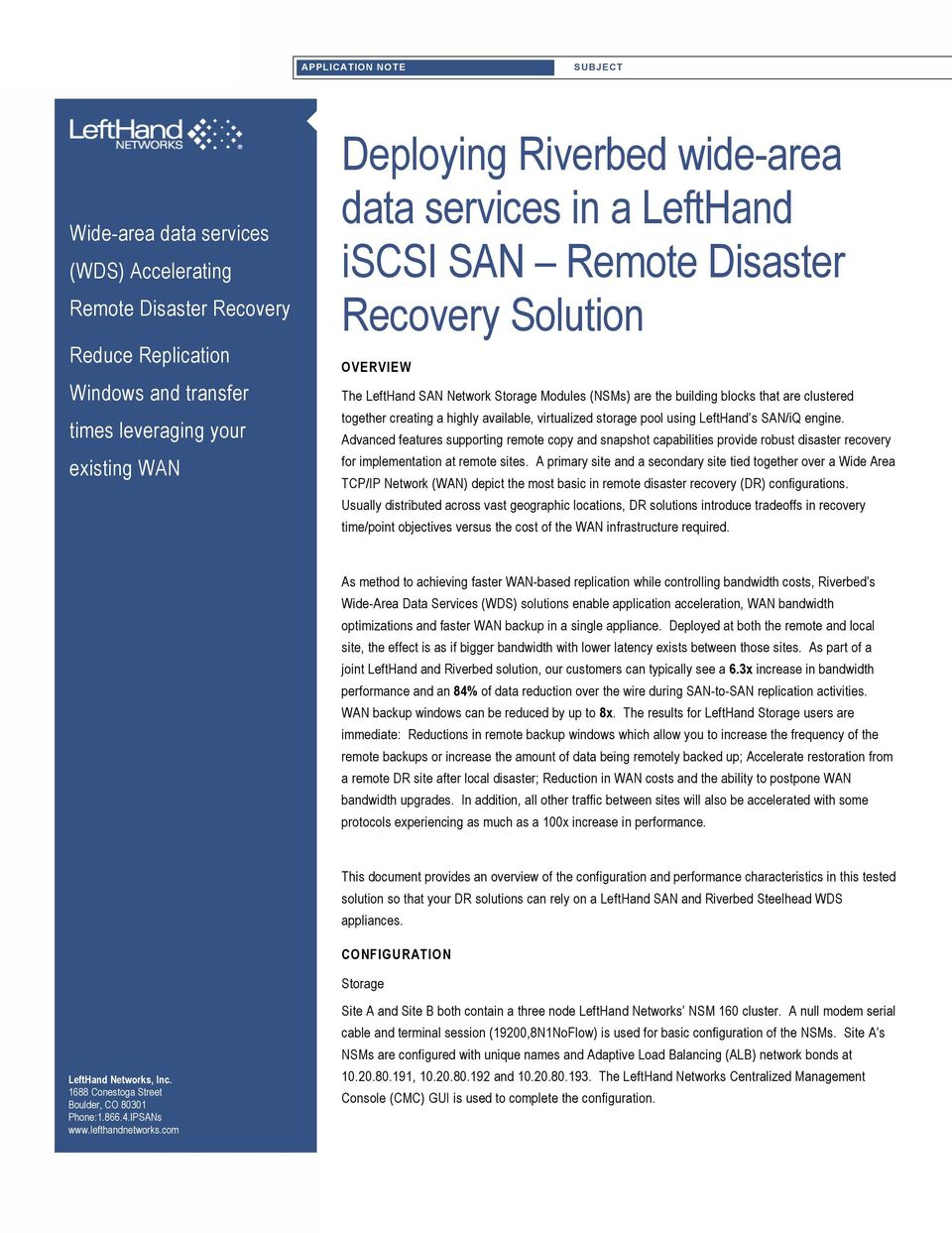 storage pool using LeftHand s SAN/iQ engine. Advanced features supporting remote copy and snapshot capabilities provide robust disaster recovery for implementation at remote sites.