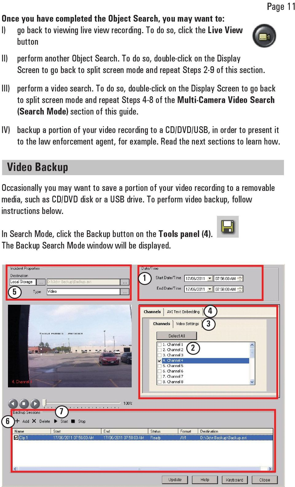 To do so, double-click on the Display Screen to go back to split screen mode and repeat Steps 4-8 of the Multi-Camera Video Search (Search Mode) section of this guide.