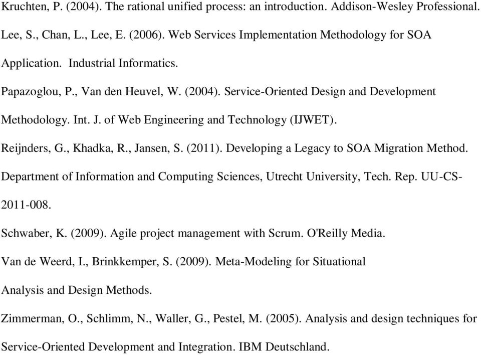 , Jansen, S. (20). Developing a Legacy to SOA Migration Method. Department of Information and Computing Sciences, Utrecht University, Tech. Rep. UU-CS- 20-008. Schwaber, K. (2009).