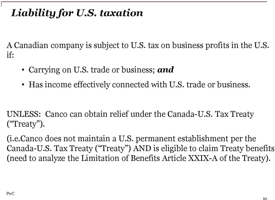 S. permanent establishment per the Canada-U.S. Tax Treaty ( Treaty ) AND is eligible to claim Treaty benefits (need to analyze
