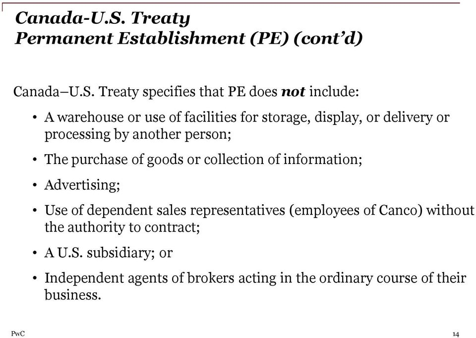 Treaty specifies that PE does not include: A warehouse or use of facilities for storage, display, or delivery or