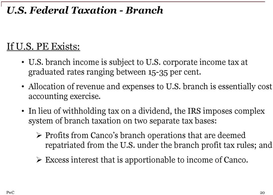 In lieu of withholding tax on a dividend, the IRS imposes complex system of branch taxation on two separate tax bases: Profits from Canco