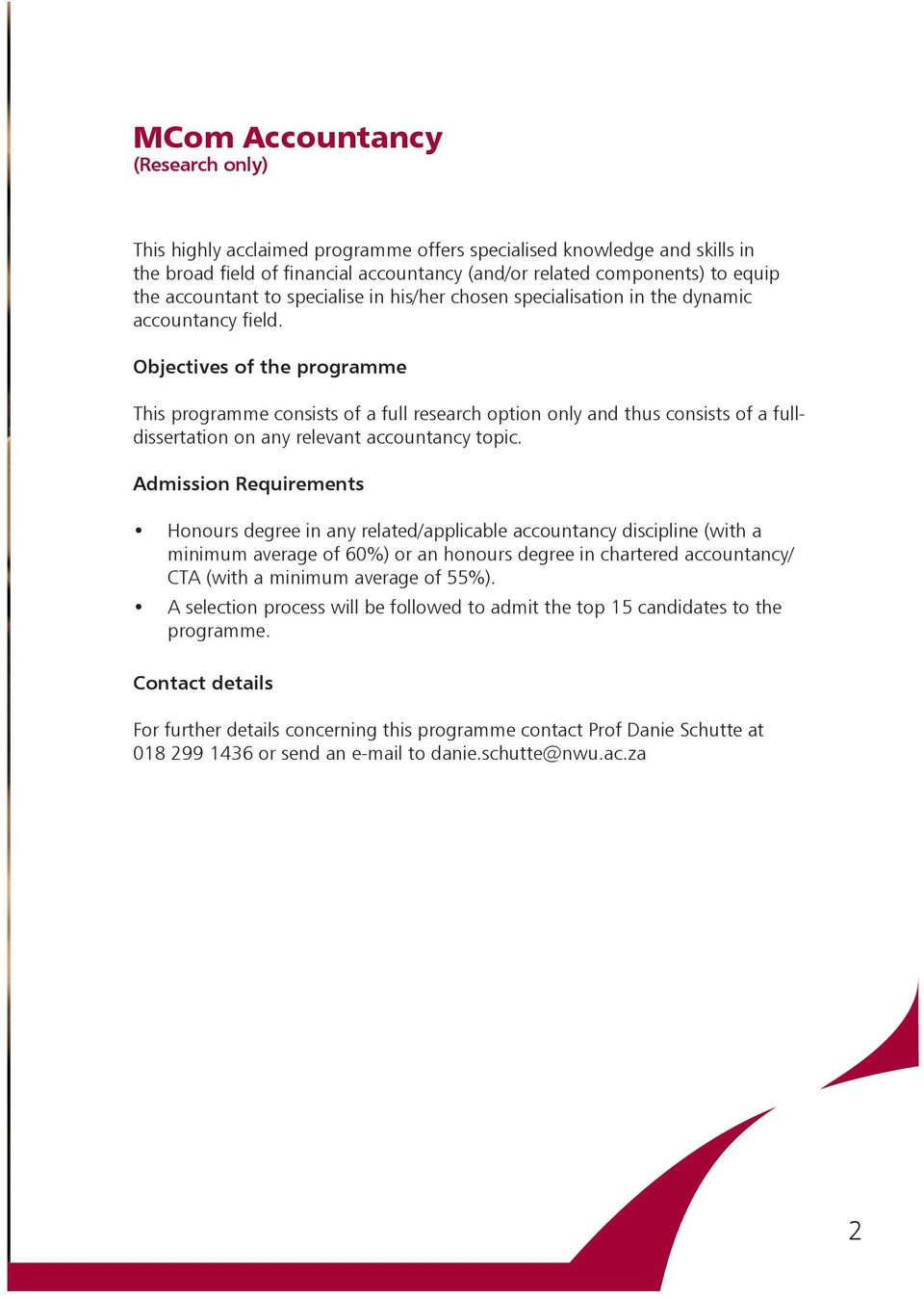 Objectives of the programme This programme consists of a full research option only and thus consists of a fulldissertation on any relevant accountancy topic.