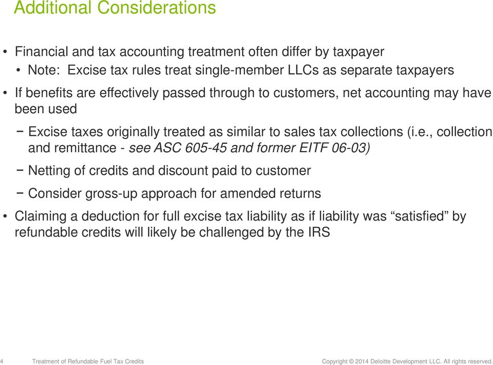 ASC 605-45 and former EITF 06-03) Netting of credits and discount paid to customer Consider gross-up approach for amended returns Claiming a deduction for full excise tax liability
