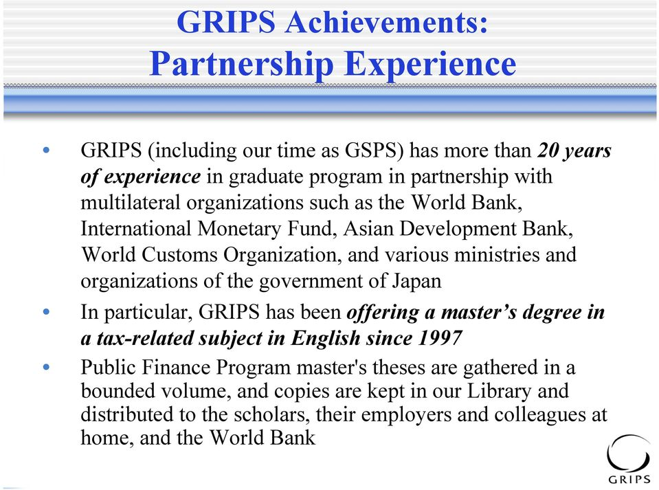 organizations of the government of Japan In particular, GRIPS has been offering a master s degree in a tax-related subject in English since 1997 Public Finance