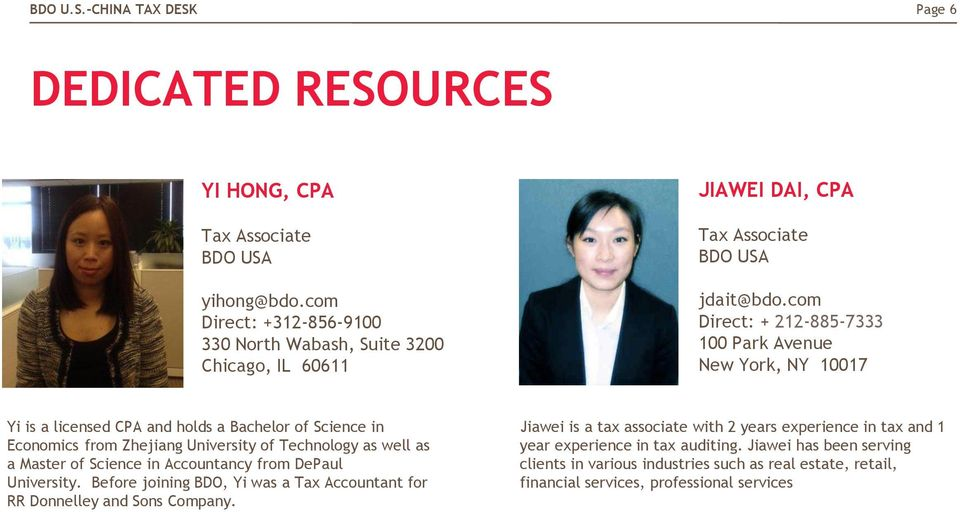 com Direct: + 212-885-7333 100 Park Avenue New York, NY 10017 Yi is a licensed CPA and holds a Bachelor of Science in Economics from Zhejiang University of Technology as well as a
