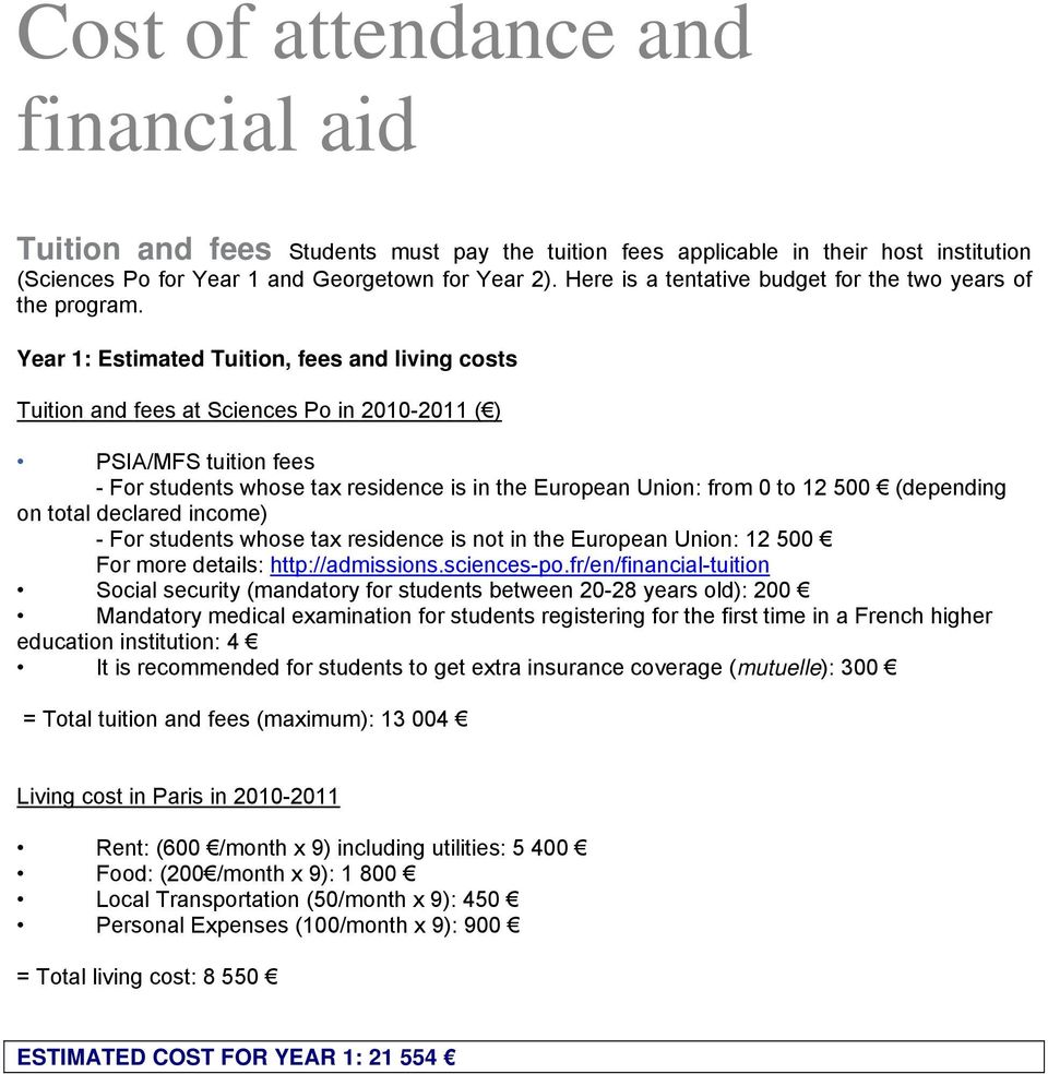 Year 1: Estimated Tuition, fees and living costs Tuition and fees at Sciences Po in 2010-2011 ( ) PSIA/MFS tuition fees - For students whose tax residence is in the European Union: from 0 to 12 500