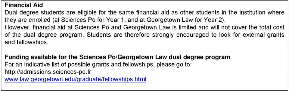 However, financial aid at Sciences Po and Georgetown Law is limited and will not cover the total cost of the dual degree program.