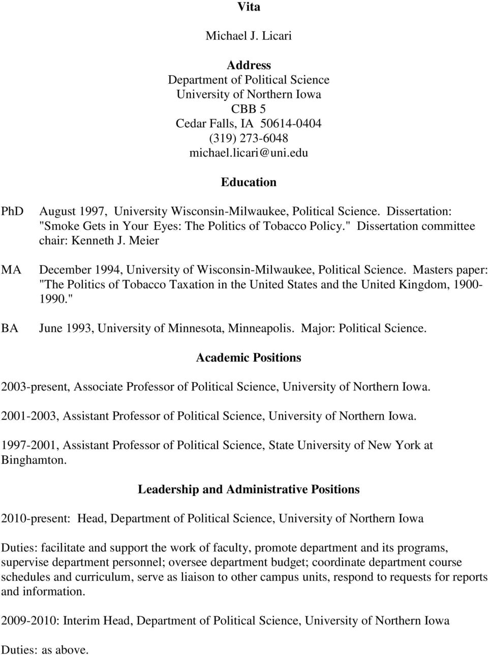 """ Dissertation committee chair: Kenneth J. Meier December 1994, University of Wisconsin-Milwaukee, Political Science."