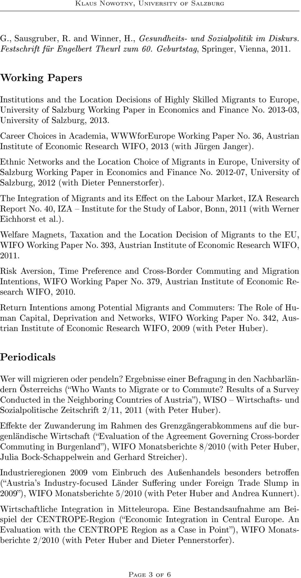 Career Choices in Academia, WWWforEurope Working Paper No. 36, Austrian Institute of Economic Research WIFO, 2013 (with Jürgen Janger).