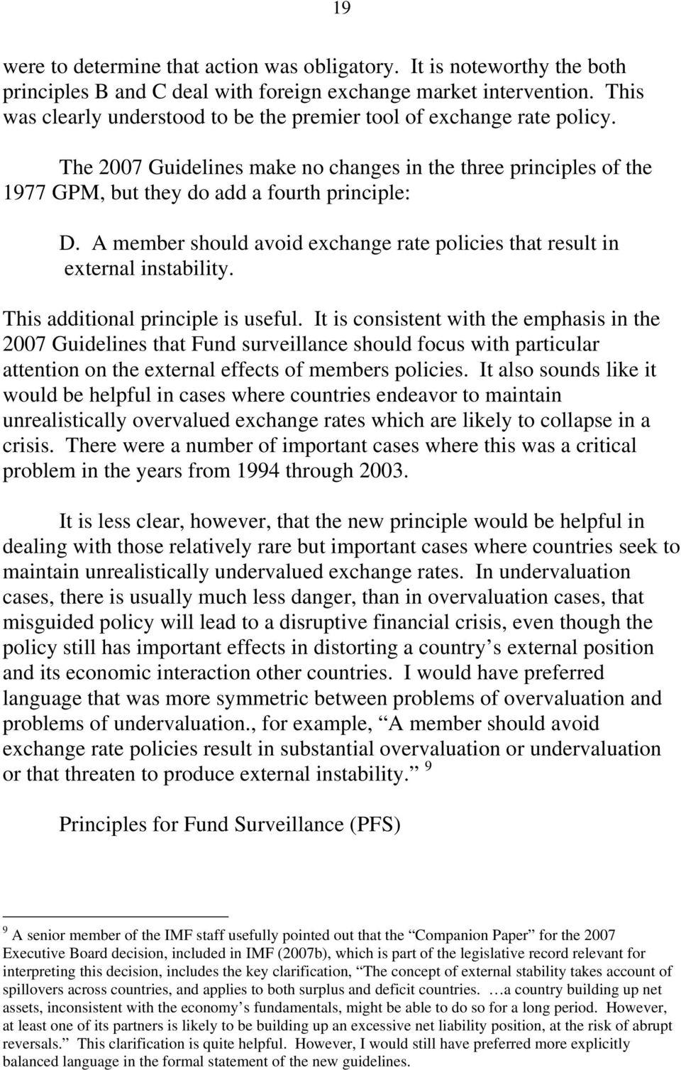 A member should avoid exchange rate policies that result in external instability. This additional principle is useful.