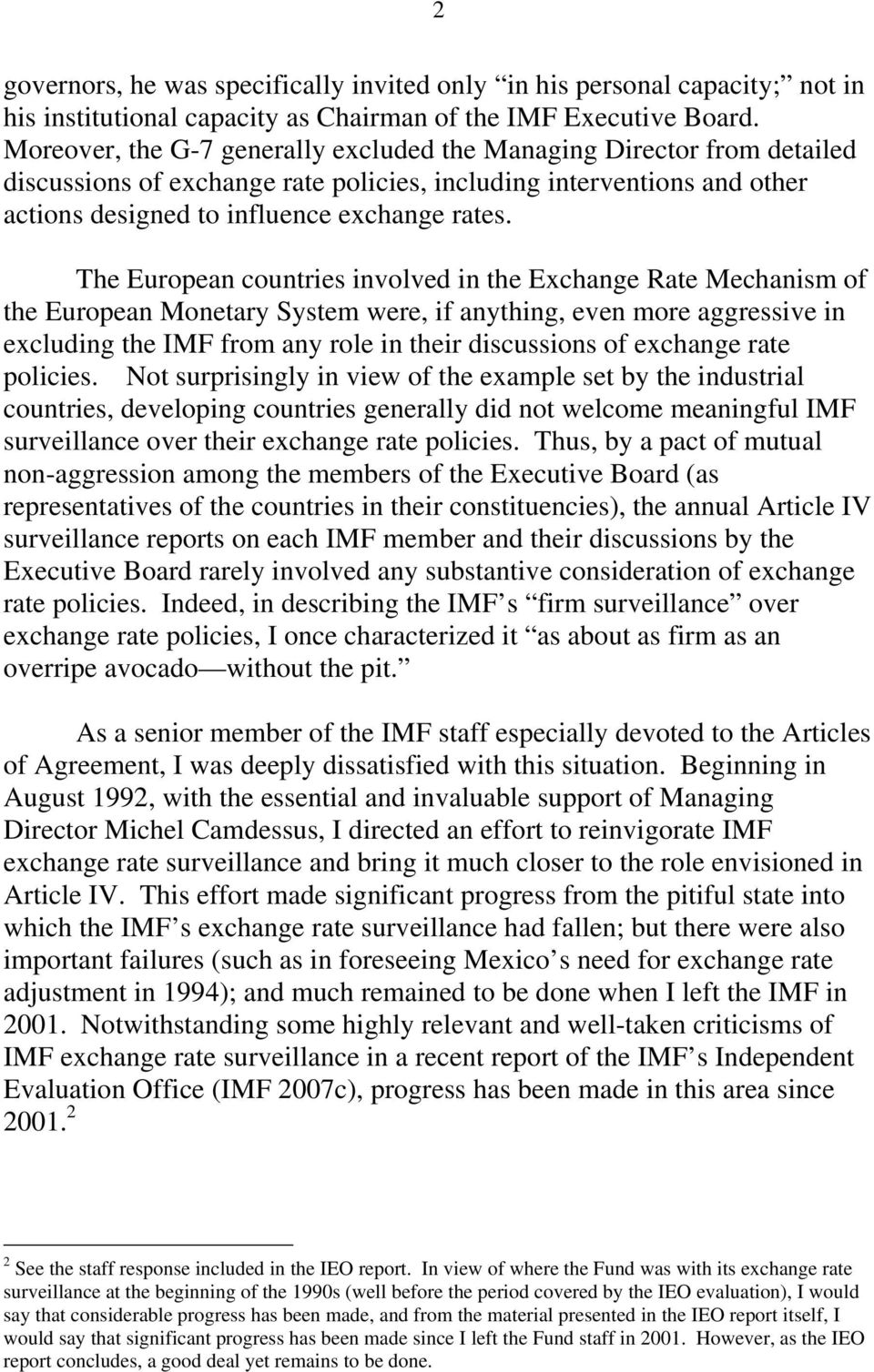 The European countries involved in the Exchange Rate Mechanism of the European Monetary System were, if anything, even more aggressive in excluding the IMF from any role in their discussions of