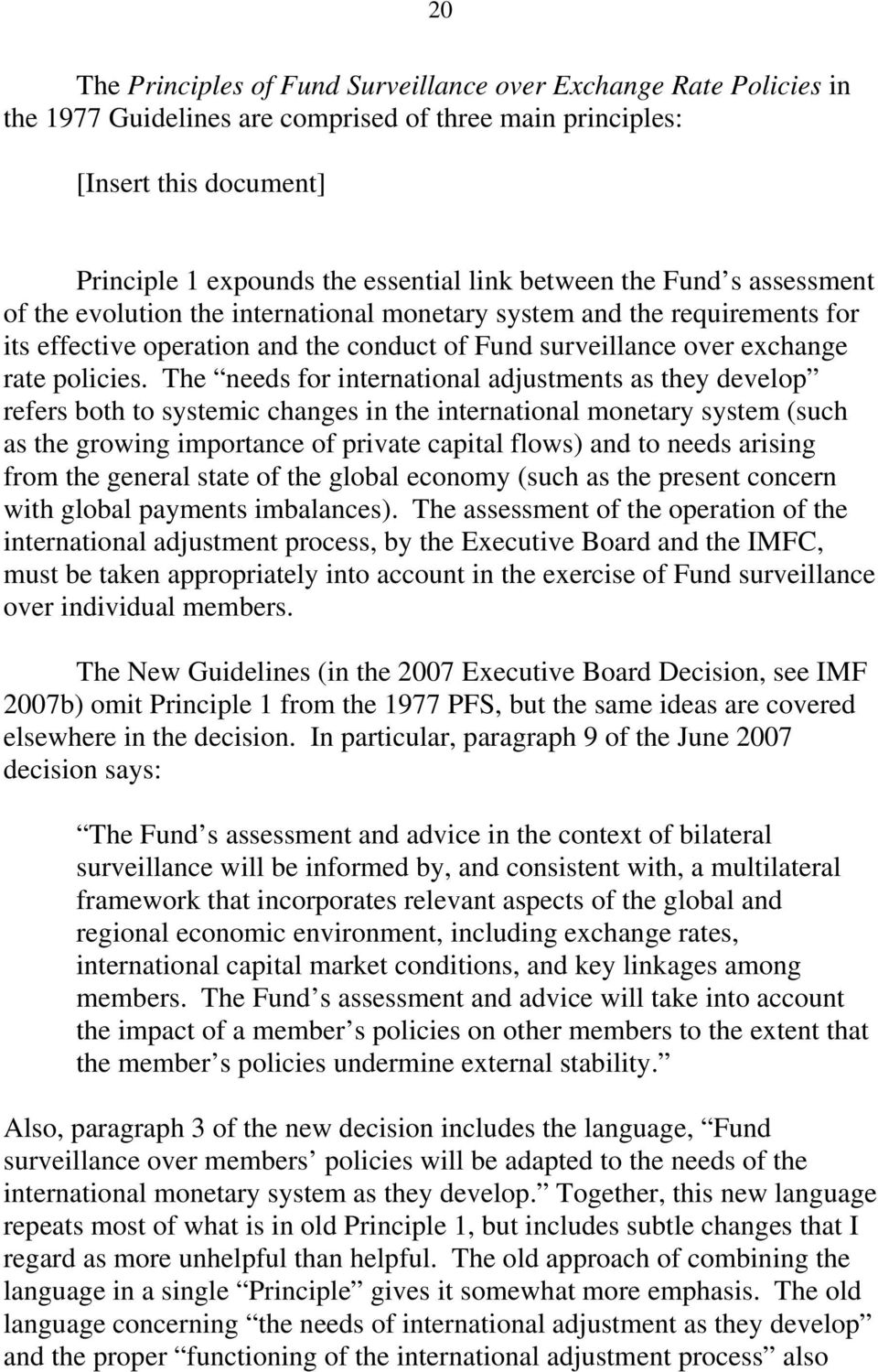 The needs for international adjustments as they develop refers both to systemic changes in the international monetary system (such as the growing importance of private capital flows) and to needs
