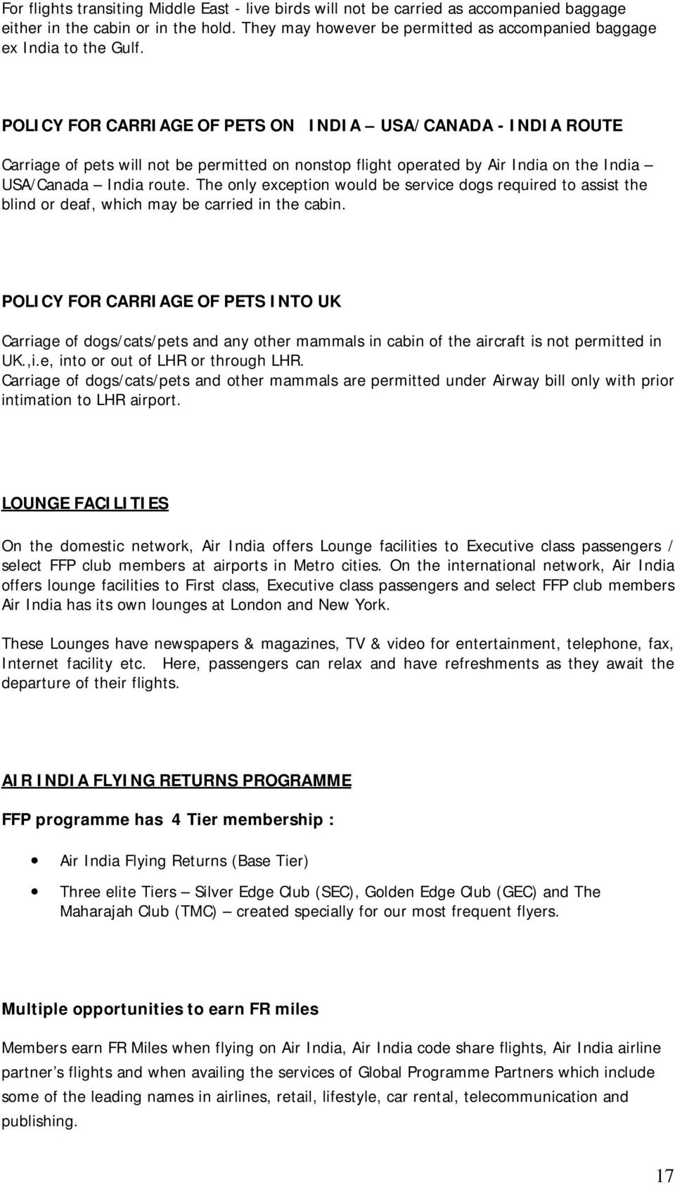 POLICY FOR CARRIAGE OF PETS ON INDIA USA/CANADA - INDIA ROUTE Carriage of pets will not be permitted on nonstop flight operated by Air India on the India USA/Canada India route.