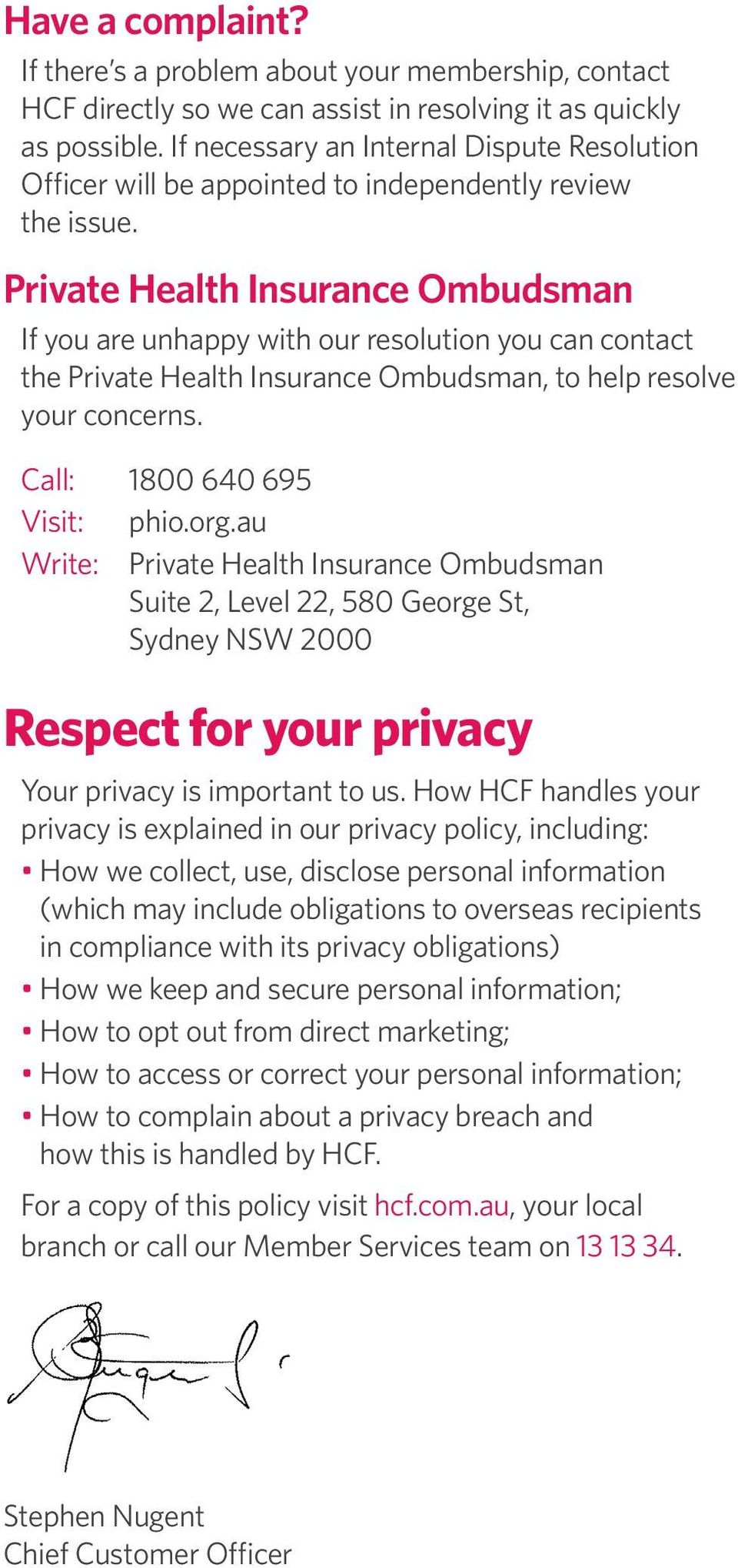 Private Health Insurance Ombudsman If you are unhappy with our resolution you can contact the Private Health Insurance Ombudsman, to help resolve your concerns. Call: 1800 640 695 Visit: phio.org.