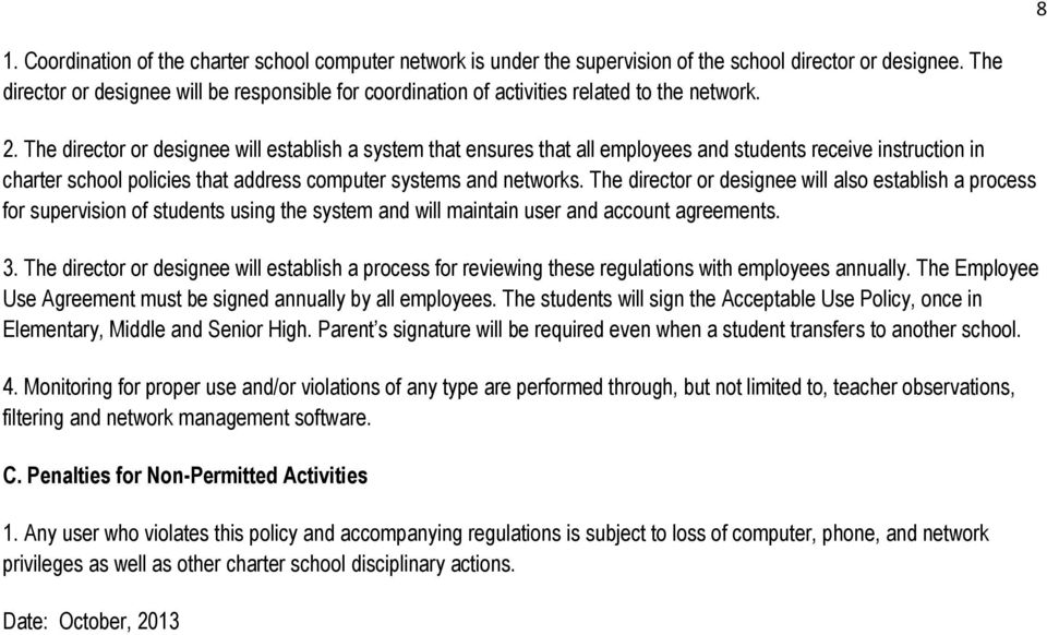 The director or designee will establish a system that ensures that all employees and students receive instruction in charter school policies that address computer systems and networks.
