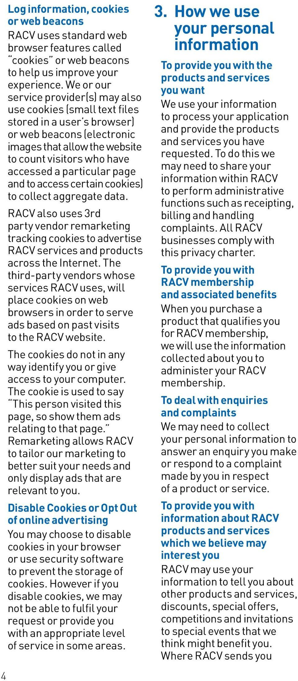 particular page and to access certain cookies) to collect aggregate data. RACV also uses 3rd party vendor remarketing tracking cookies to advertise RACV services and products across the Internet.