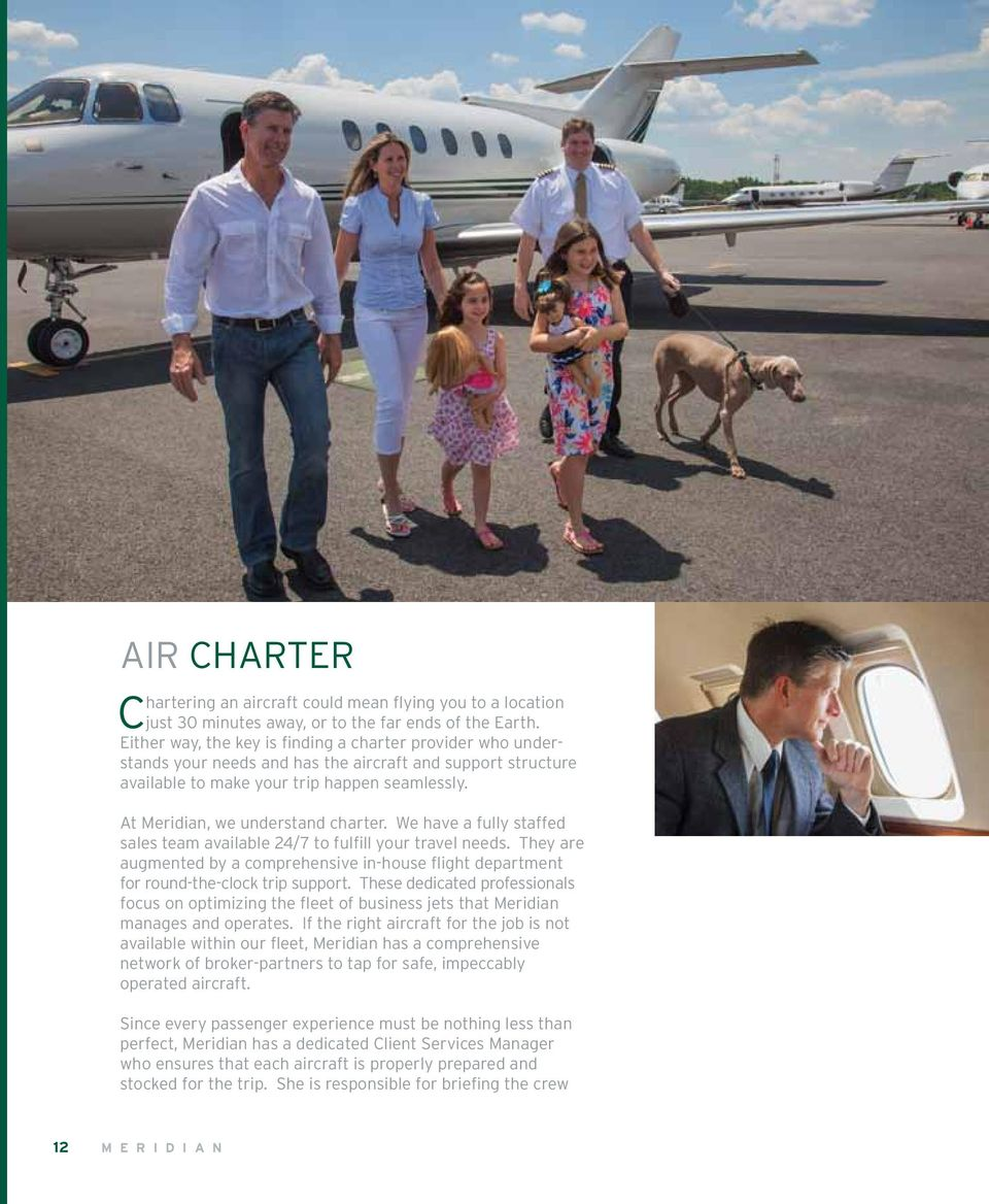 At Meridian, we understand charter. We have a fully staffed sales team available 24/7 to fulfill your travel needs.