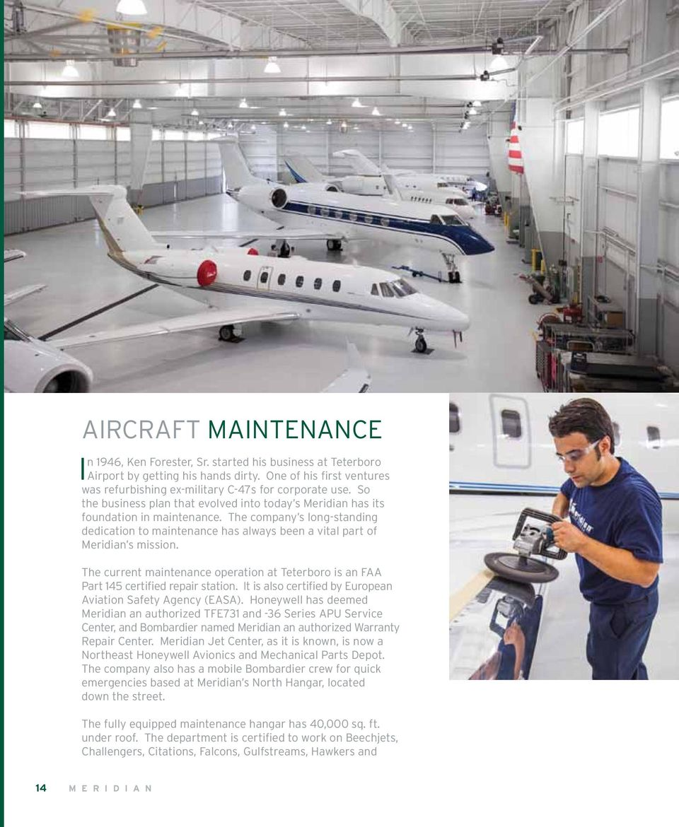 The current maintenance operation at Teterboro is an FAA Part 145 certified repair station. It is also certified by European Aviation Safety Agency (EASA).