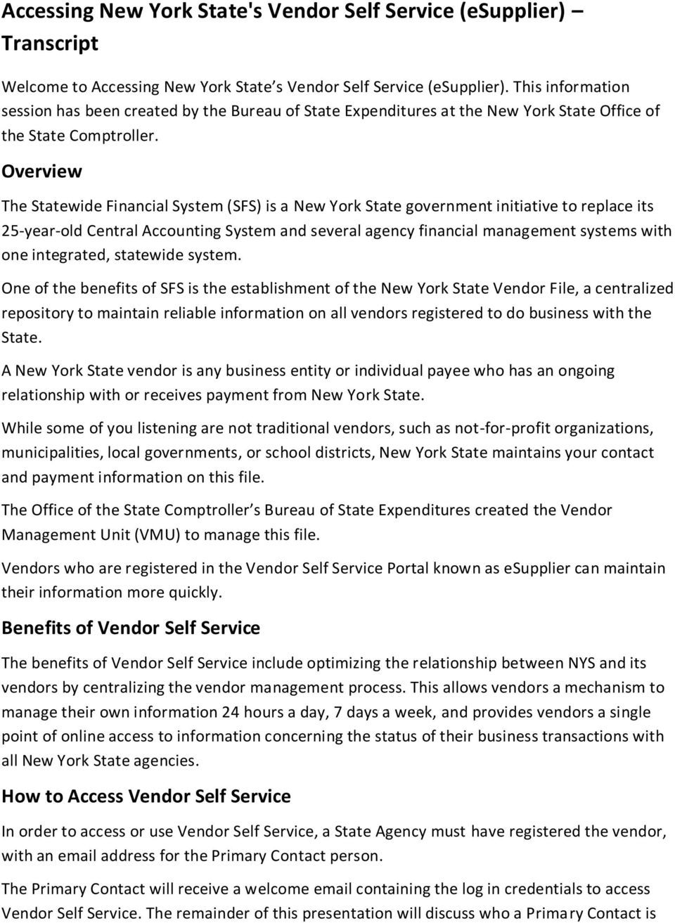Overview The Statewide Financial System (SFS) is a New York State government initiative to replace its 25-year-old Central Accounting System and several agency financial management systems with one