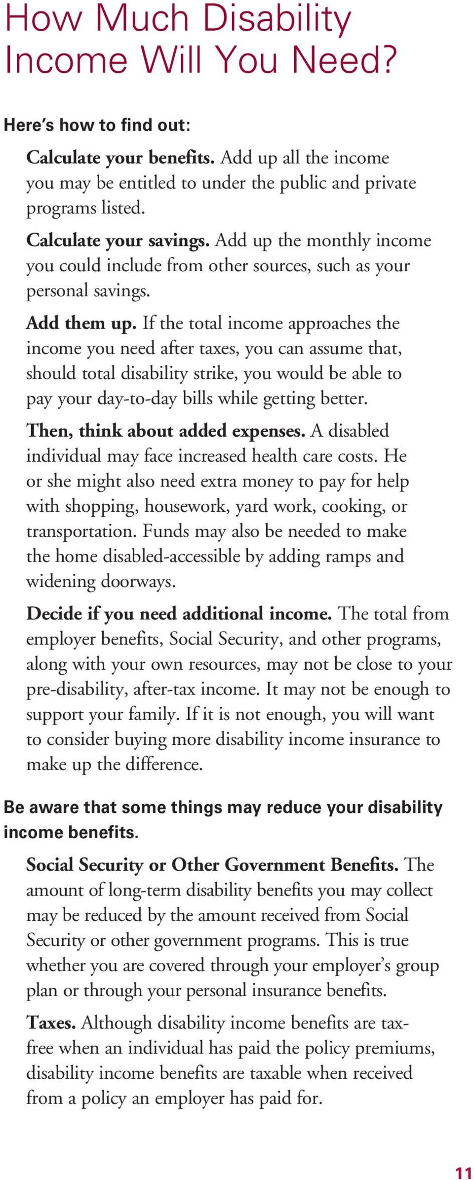 If the total income approaches the income you need after taxes, you can assume that, should total disability strike, you would be able to pay your day-to-day bills while getting better.