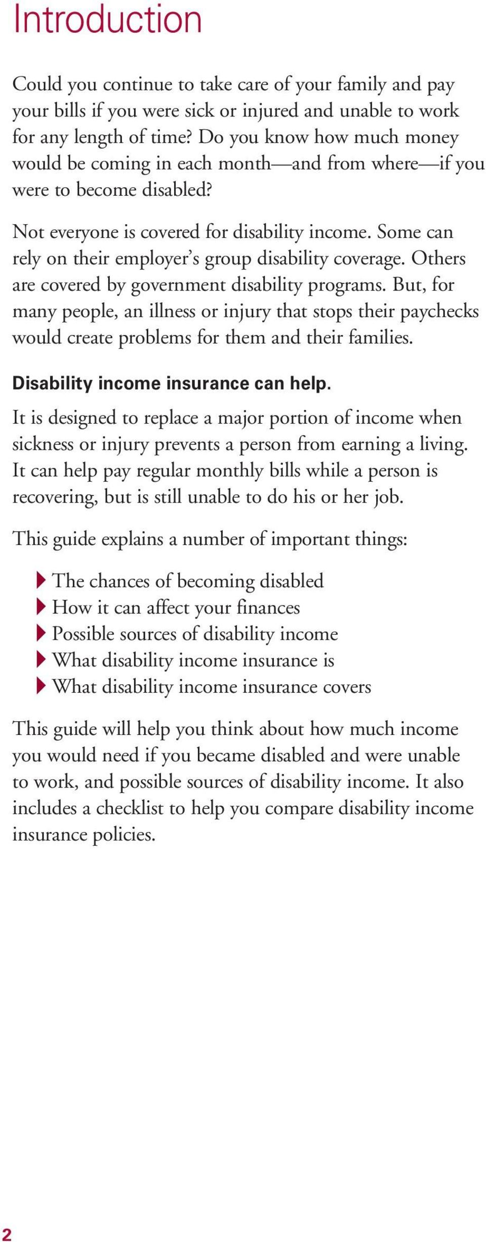 Some can rely on their employer s group disability coverage. Others are covered by government disability programs.