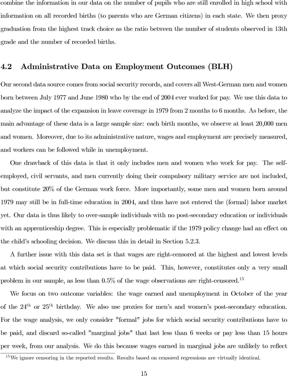 2 Administrative Data on Employment Outcomes (BLH) Our second data source comes from social security records, and covers all West-German men and women born between July 1977 and June 1980 who by the