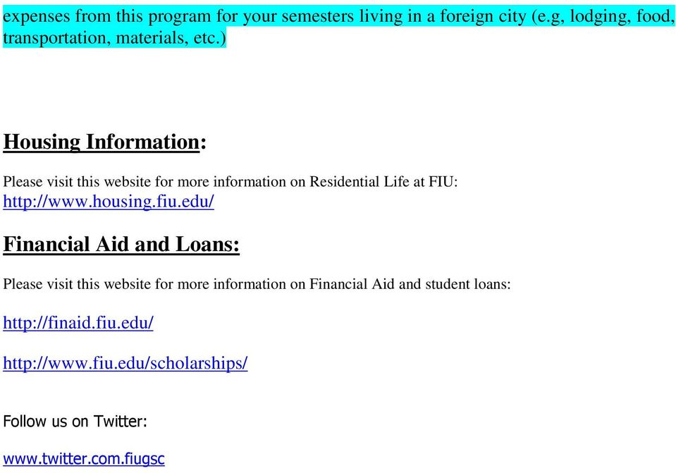 ) Housing Information: Please visit this website for more information on Residential Life at FIU: http://www.