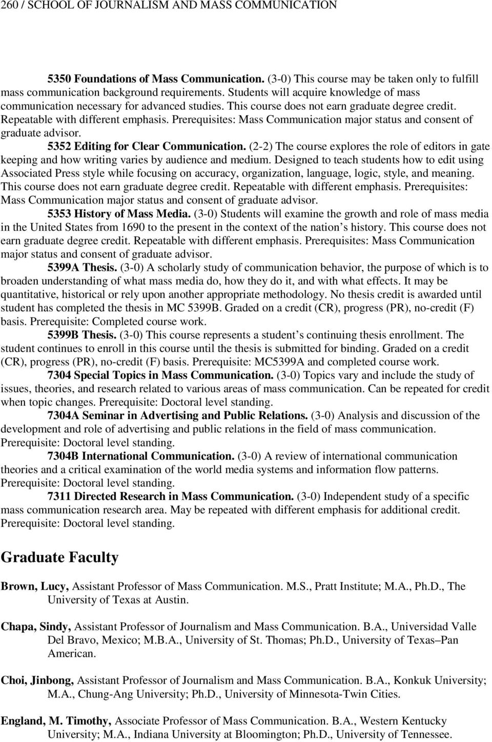 Prerequisites: Mass Communication major status and consent of graduate advisor. 5352 Editing for Clear Communication.