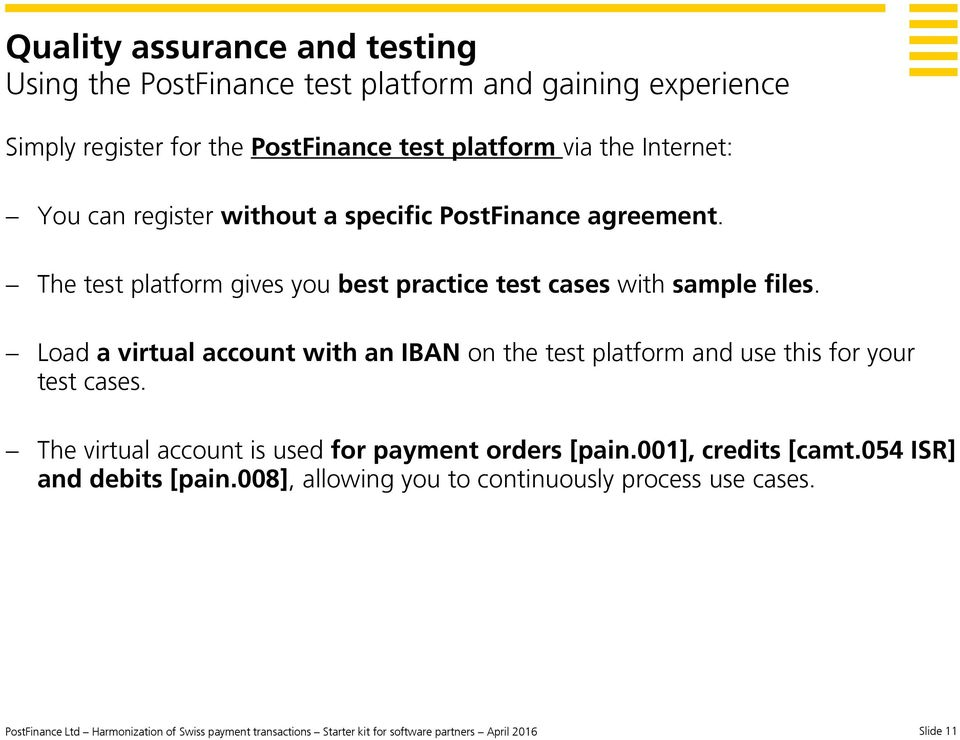 Load a virtual account with an IBAN on the test platform and use this for your test cases. The virtual account is used for payment orders [pain.