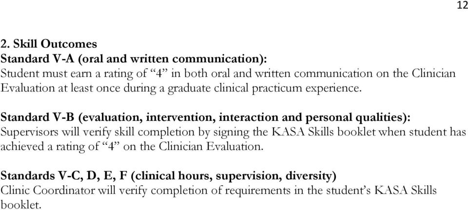 Standard V-B (evaluation, intervention, interaction and personal qualities): Supervisors will verify skill completion by signing the KASA Skills booklet