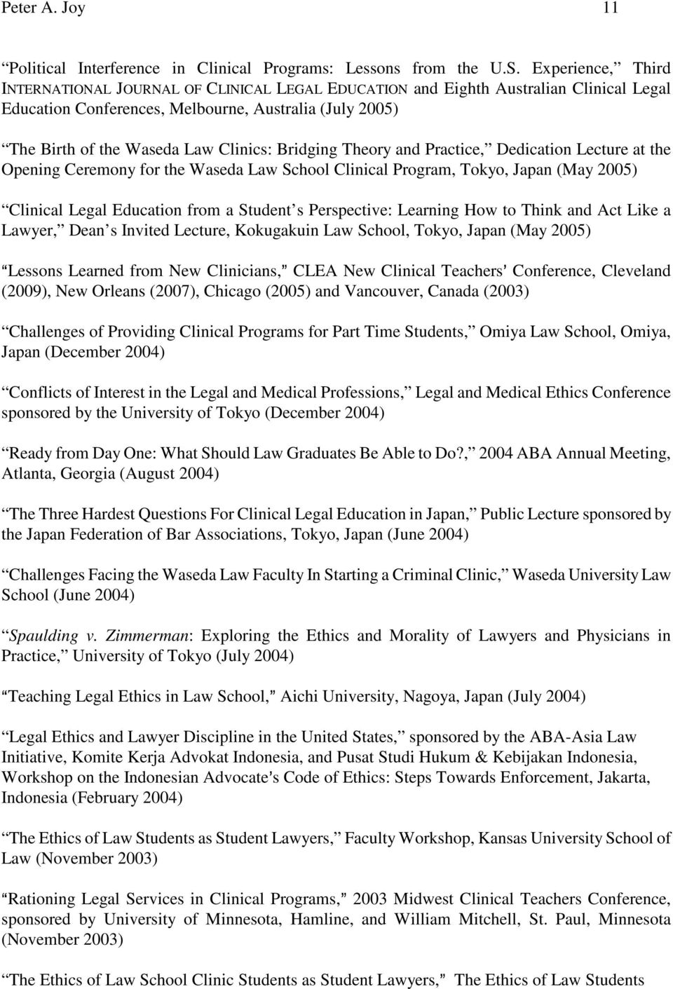 Bridging Theory and Practice, Dedication Lecture at the Opening Ceremony for the Waseda Law School Clinical Program, Tokyo, Japan (May 2005) Clinical Legal Education from a Student s Perspective: