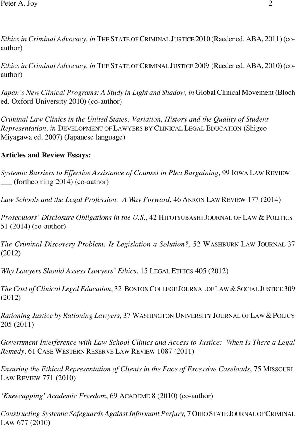 Oxford University 2010) (co-author) Criminal Law Clinics in the United States: Variation, History and the Quality of Student Representation, in DEVELOPMENT OF LAWYERS BY CLINICAL LEGAL EDUCATION