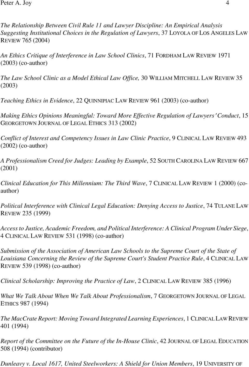 An Ethics Critique of Interference in Law School Clinics, 71 FORDHAM LAW REVIEW 1971 (2003) (co-author) The Law School Clinic as a Model Ethical Law Office, 30 WILLIAM MITCHELL LAW REVIEW 35 (2003)